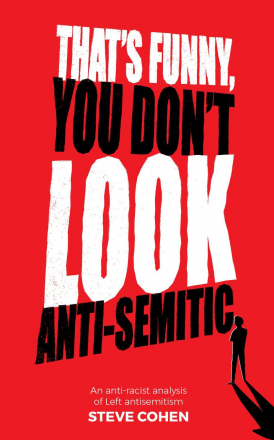 Book cover: 'That's Funny, You Don't Look Antisemitic: an anti-racist analysis of Left antisemitism', by Steve Cohen